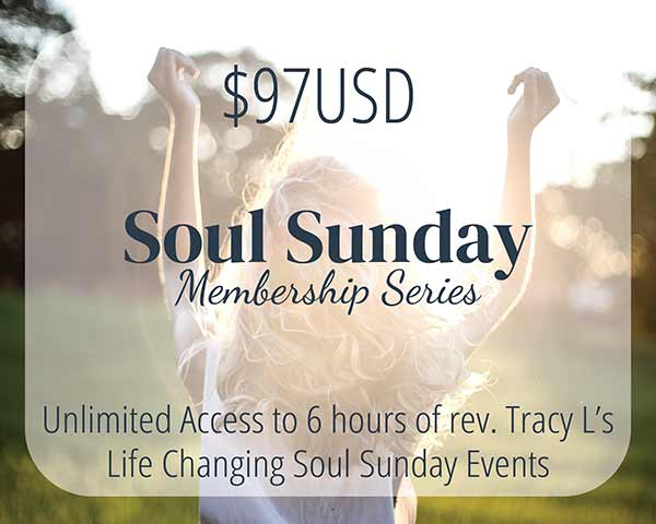 Soul Sunday Membership Series. 97 dollars USD. Unlimited access to six hours of Rev. Tracy L's life changing Soul Sunday events
