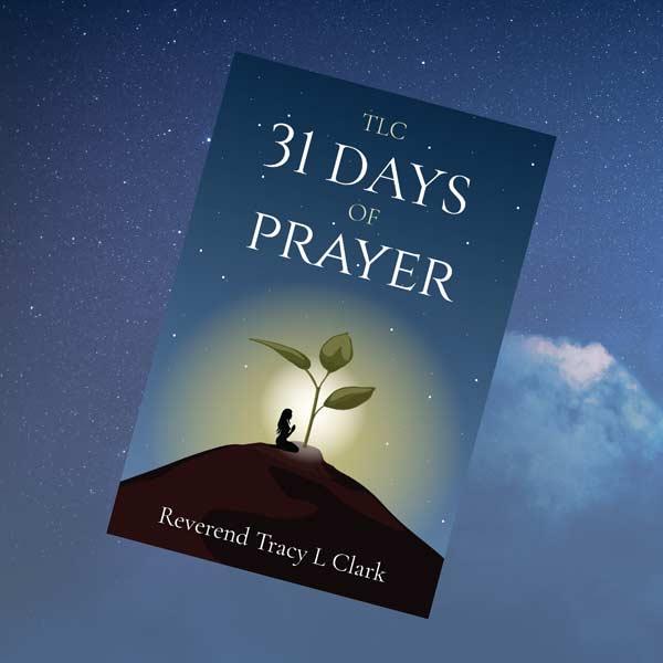 TLC 31 Days of Prayer by Reverend Tracy L. Clark